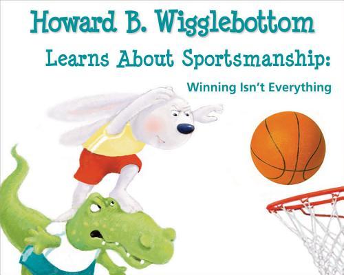 Howard B. Wigglebottom Learns About Sportsmanship By Binkow, Howard/ Cornelison, Susan F. (ILT)